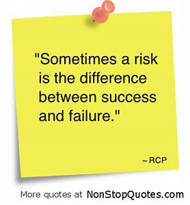 Sometimes a risk is the difference between success and failure