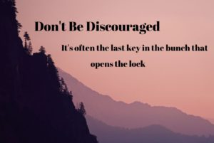 Don't be discouraged ...