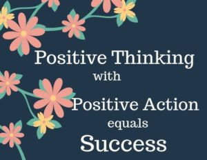 Positive Thinking with Positive Action equals Success