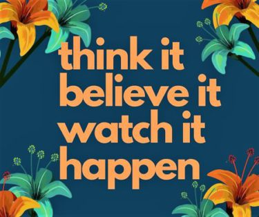 think it, believe it, watch it happen