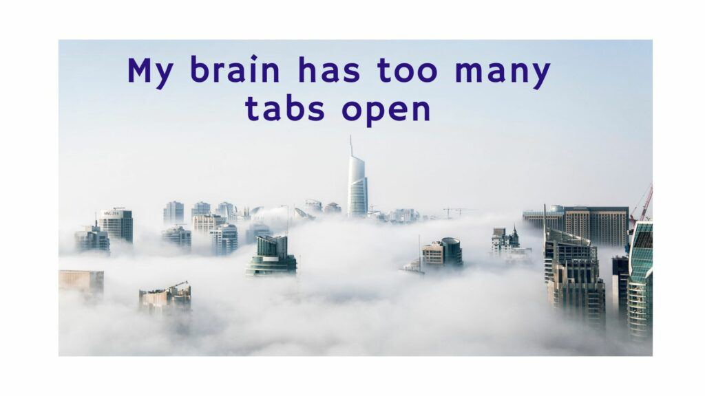 Quote: My brain has too many tabs open