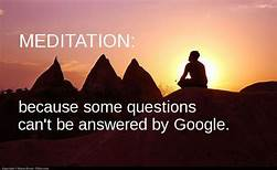 Quote: Meditation because some questions can't be answered by Google