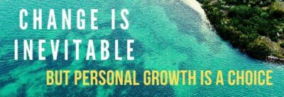 Change is inevitable but personal growth is a choice