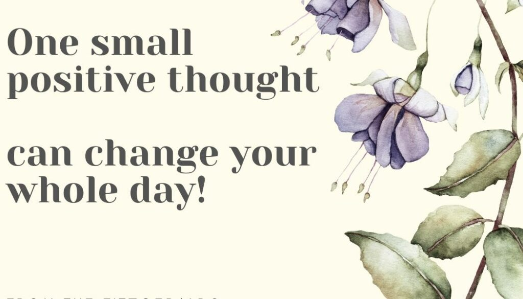 one small positive thought can change your day