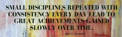 Small disciplines repeated with consistency every day...