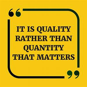 Quote: It is quality rather than quantity that matters